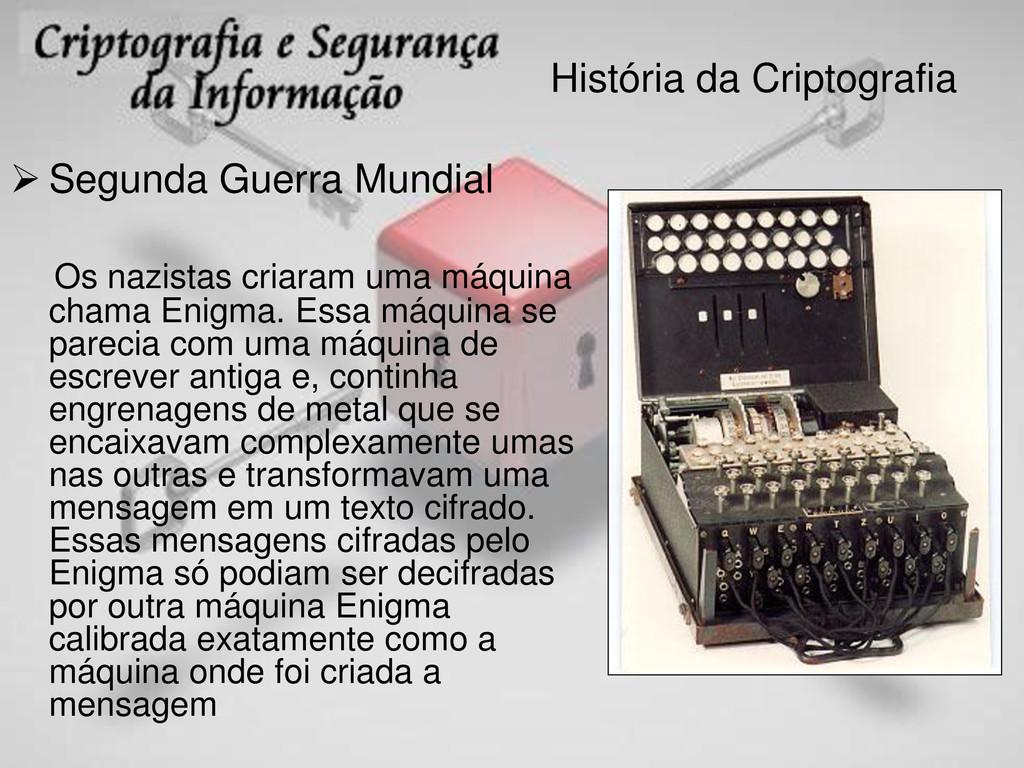 História da Criptografia  Segunda Guerra Mundi...