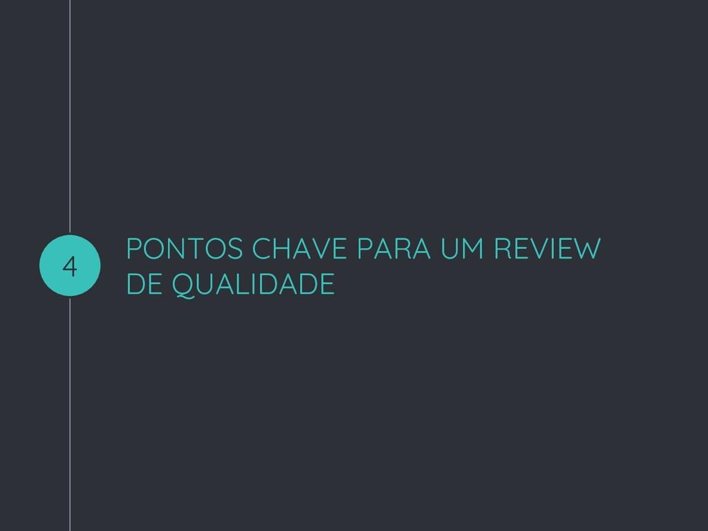 PONTOS CHAVE PARA UM REVIEW DE QUALIDADE 4