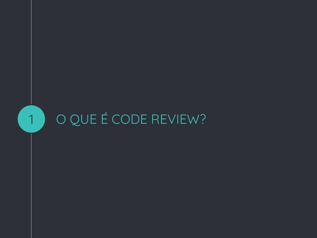 O QUE É CODE REVIEW? 1