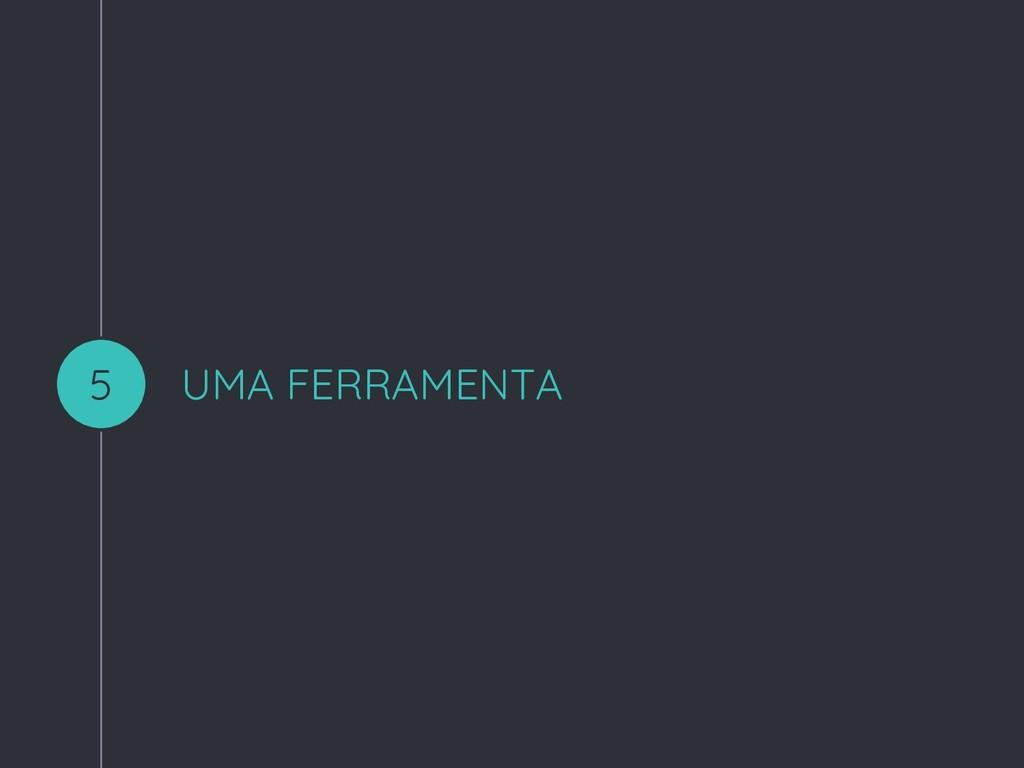 UMA FERRAMENTA 5