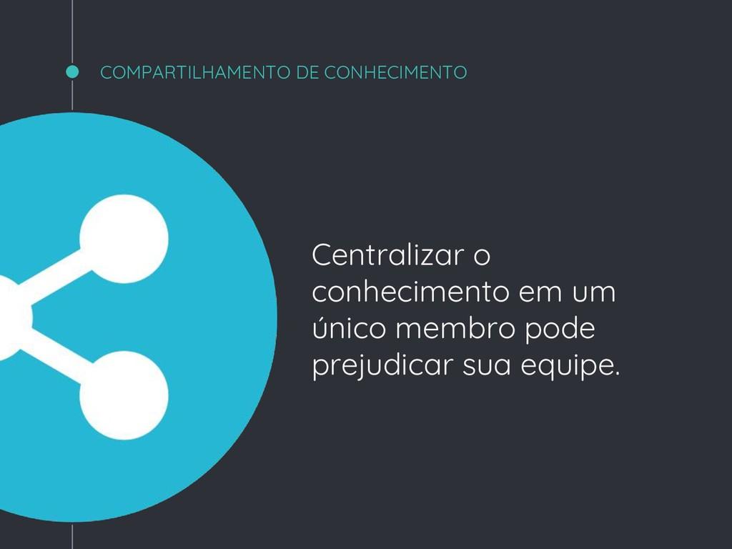 COMPARTILHAMENTO DE CONHECIMENTO Centralizar o ...