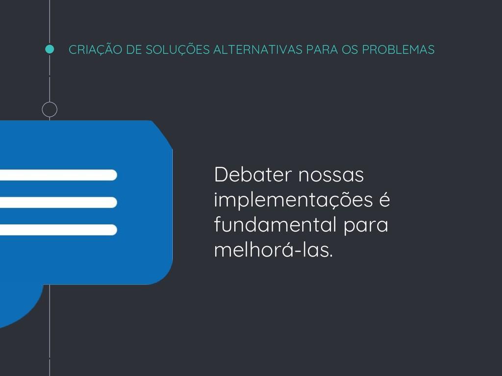 CRIAÇÃO DE SOLUÇÕES ALTERNATIVAS PARA OS PROBLE...