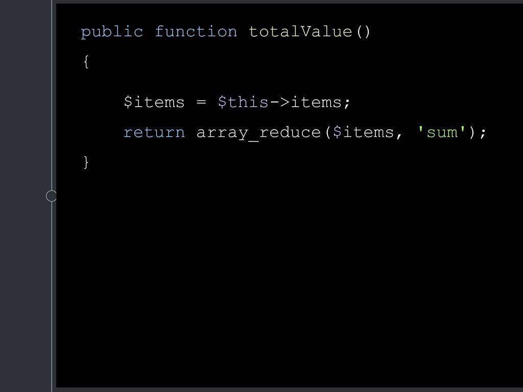 public function totalValue() { $items = $this->...