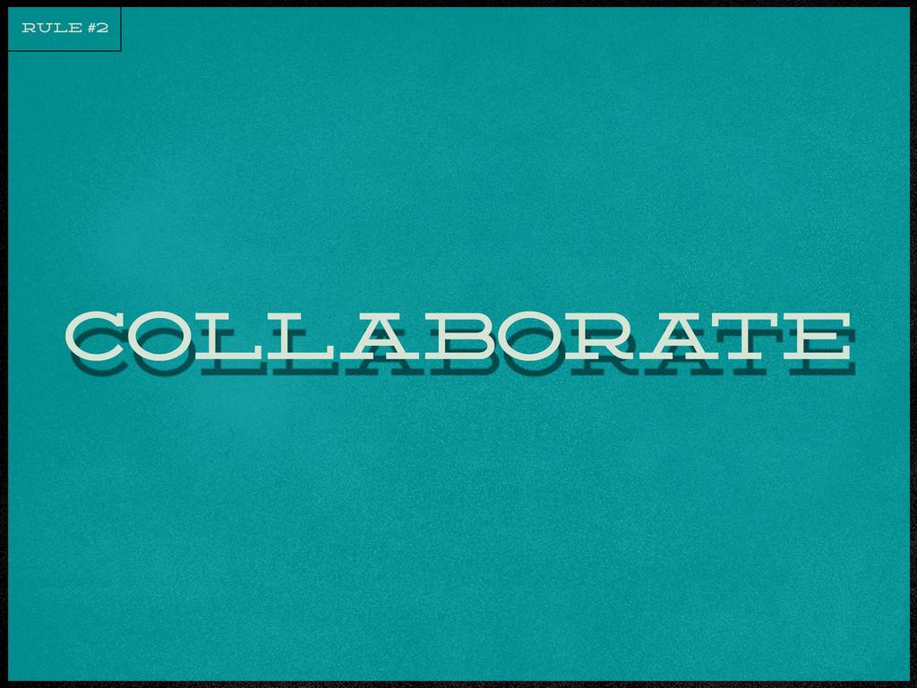 collabora te RULE #2