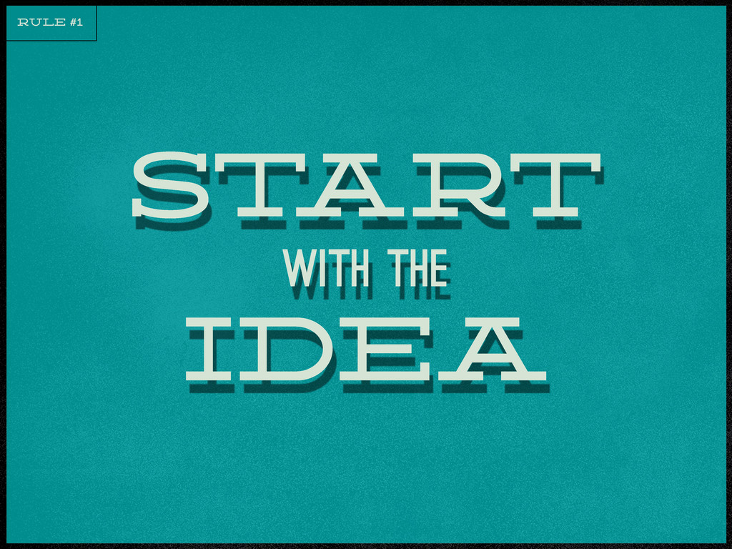 st art idea RULE #1 with the