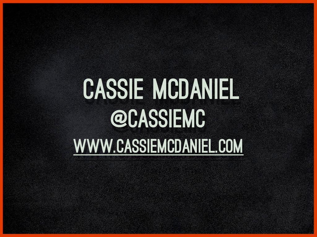 www.cassiemcdaniel.com Cassie McDaniel @cassiemc