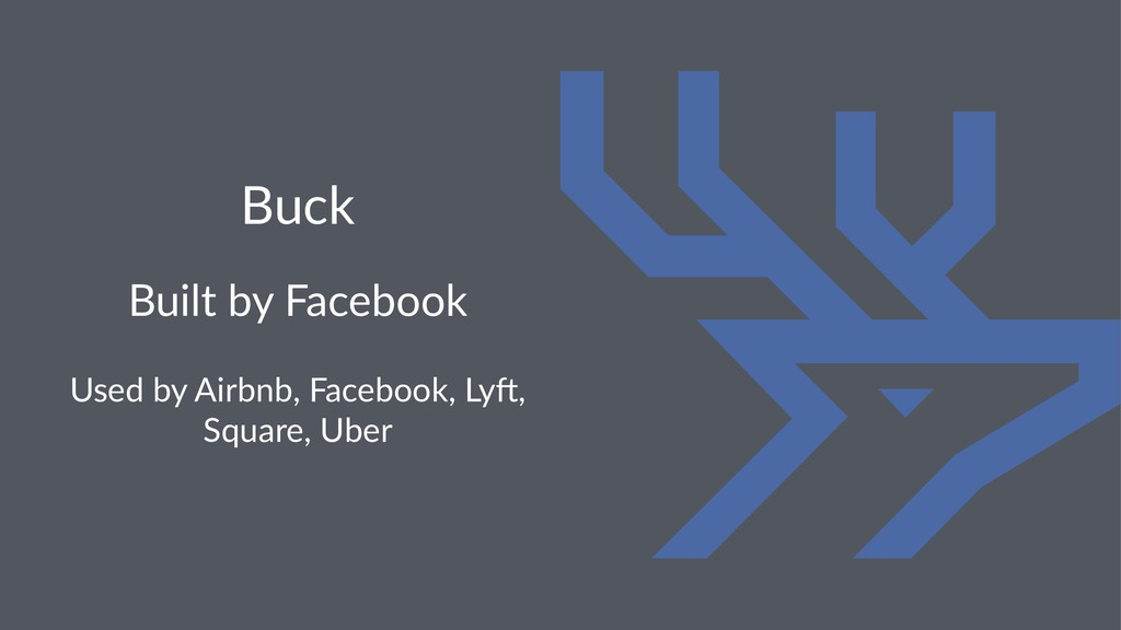 Buck Built by Facebook Used by Airbnb, Facebook...