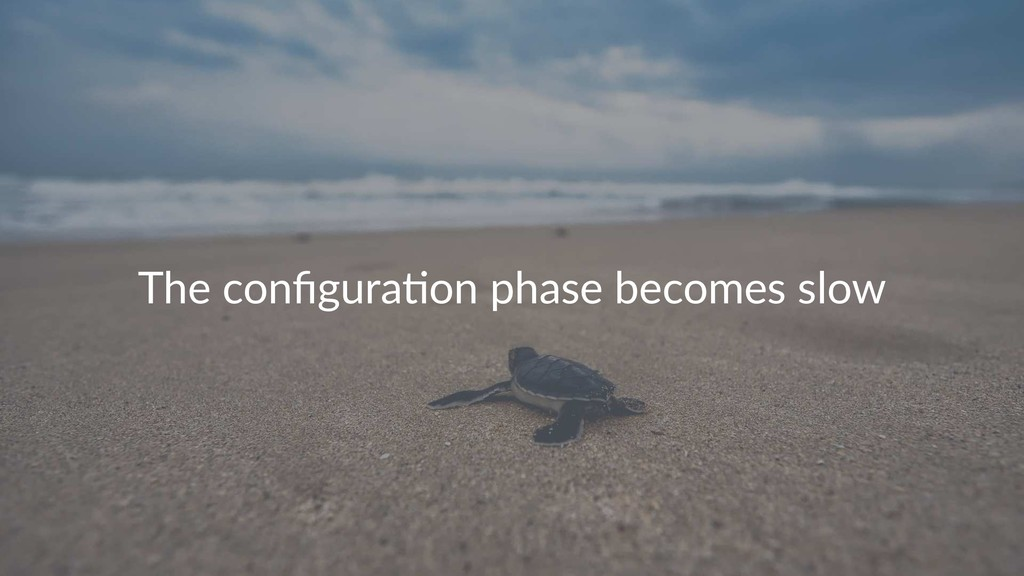 The configura-on phase becomes slow