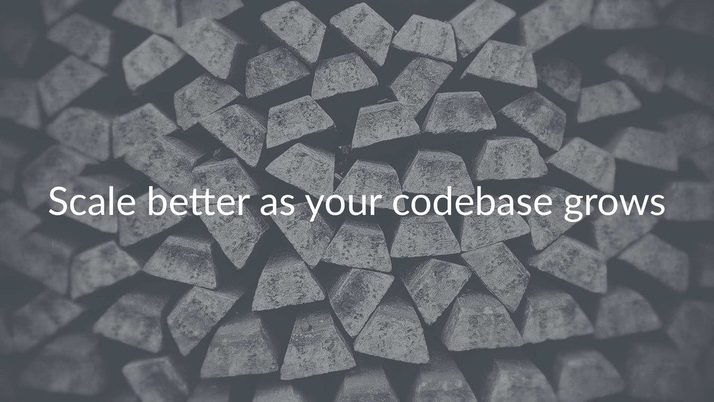Scale be(er as your codebase grows