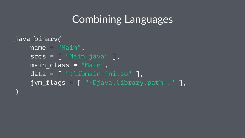 "Combining Languages java_binary( name = ""Main"",..."