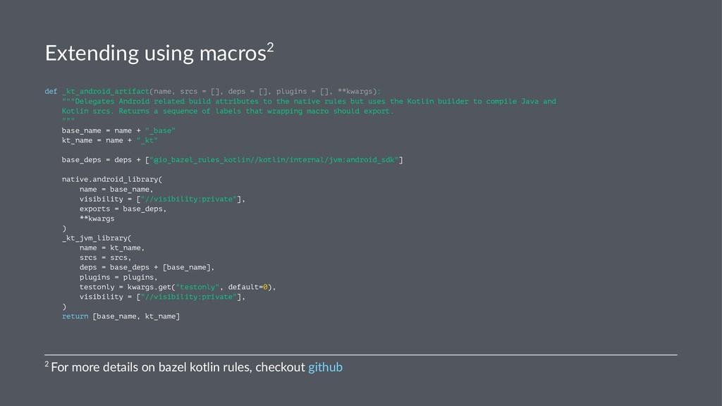 Extending using macros2 def _kt_android_artifac...