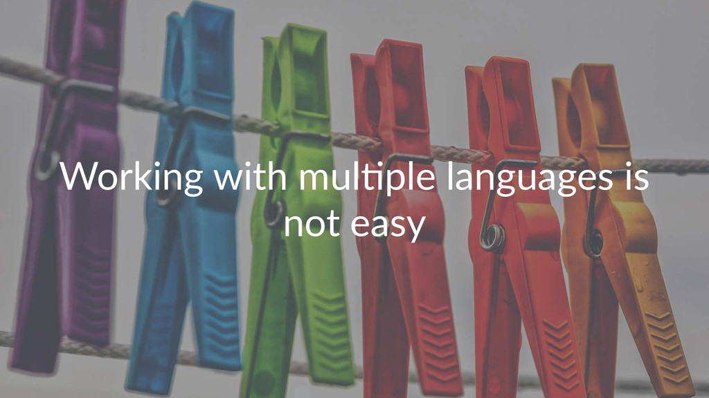 Working with mul/ple languages is not easy