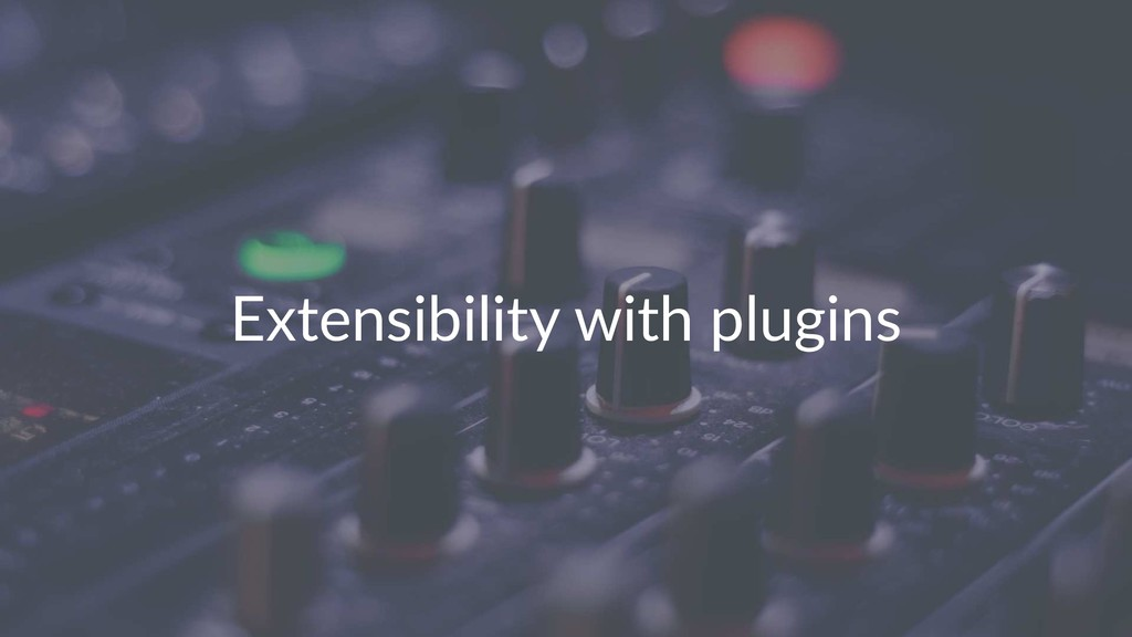 Extensibility with plugins