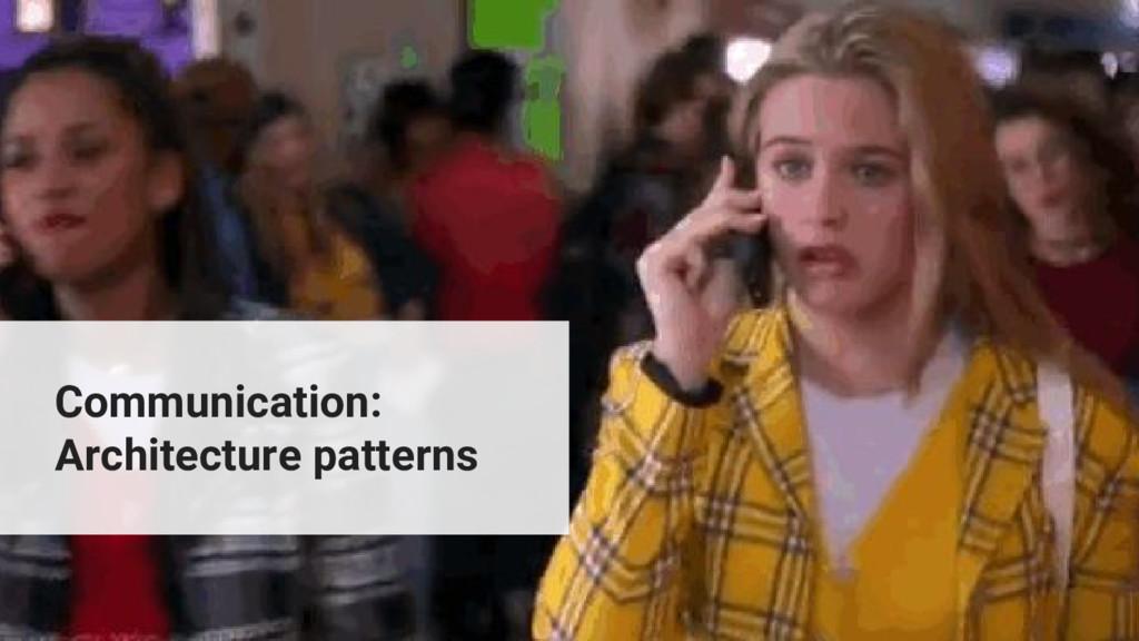 Communication: Architecture patterns
