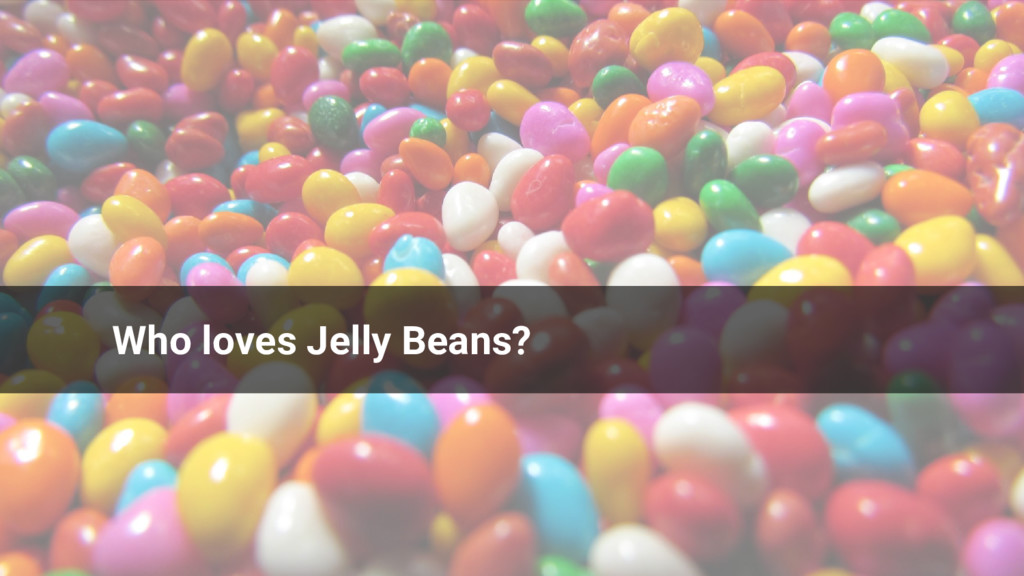 Who loves Jelly Beans?