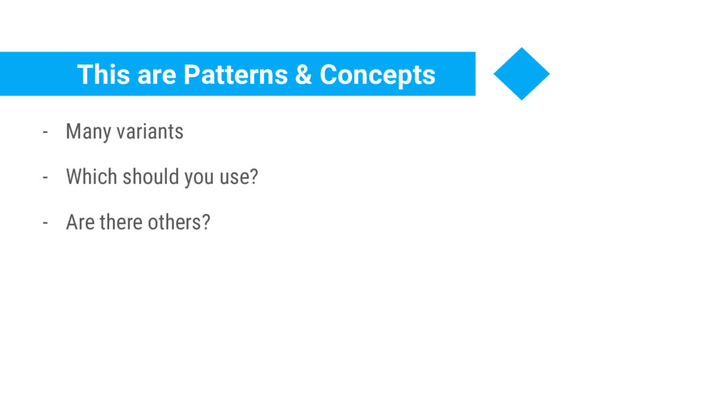 This are Patterns & Concepts - Many variants - ...