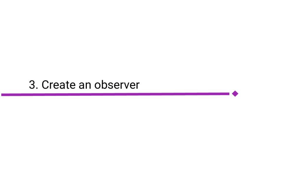 3. Create an observer