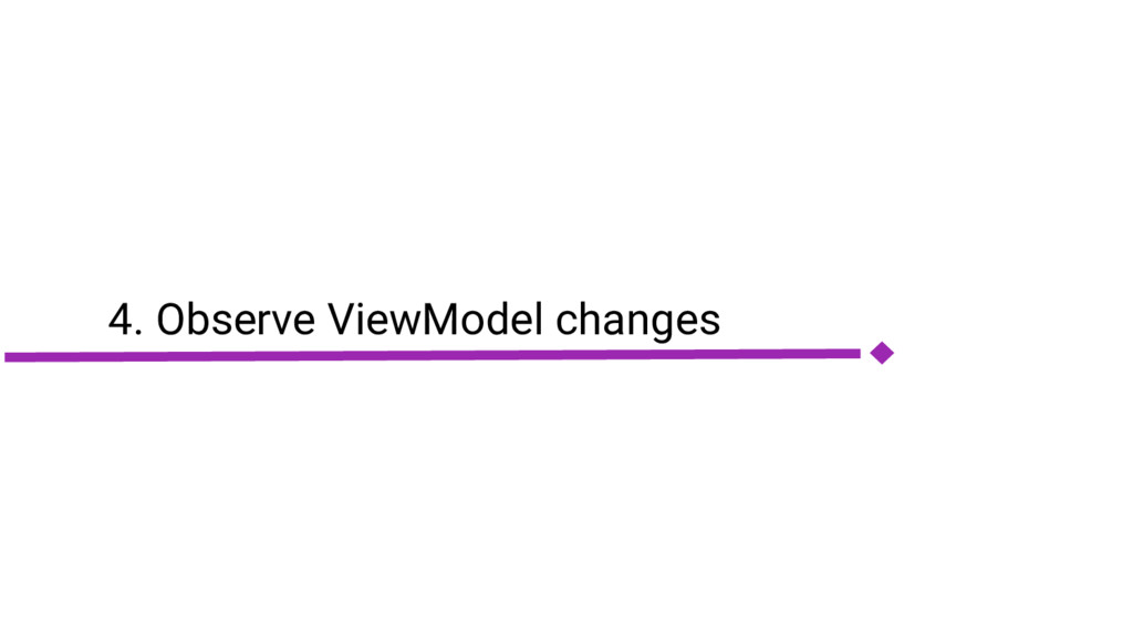 4. Observe ViewModel changes