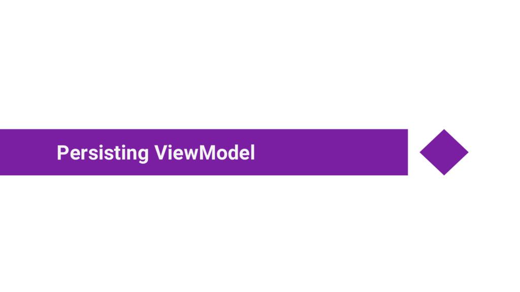 Persisting ViewModel