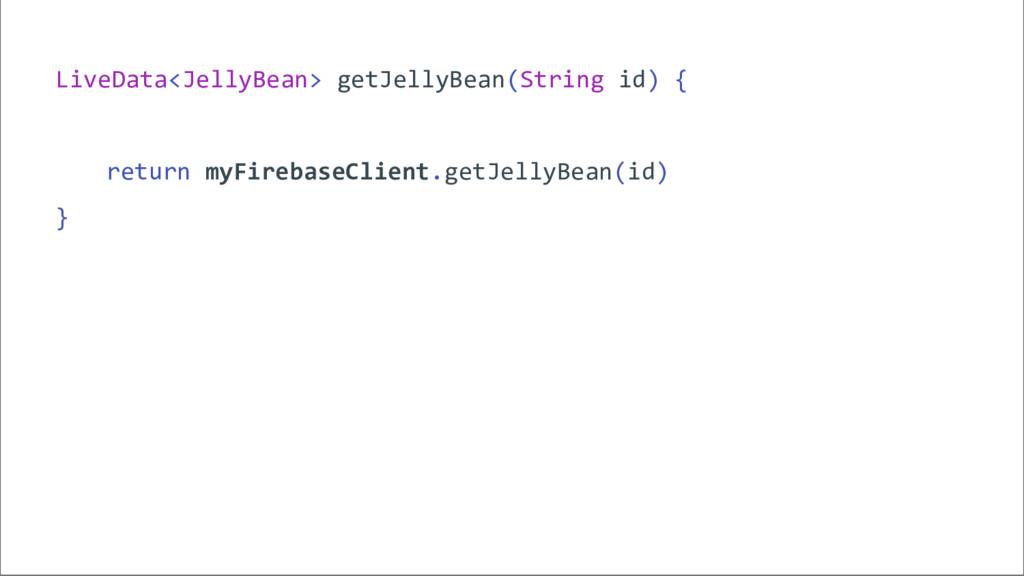 LiveData<JellyBean> getJellyBean(String id) { r...