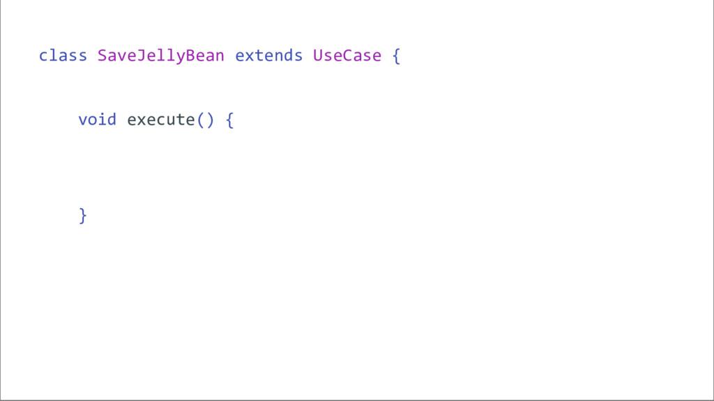 class SaveJellyBean extends UseCase { void exec...
