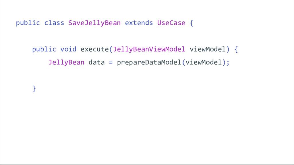 public class SaveJellyBean extends UseCase { pu...
