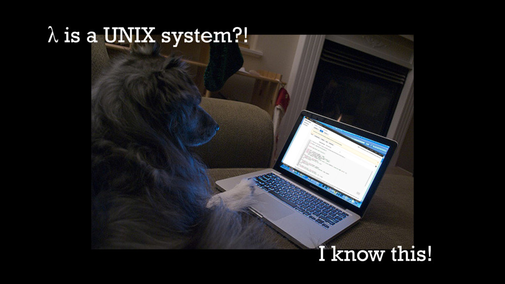 λ is a UNIX system?! I know this!