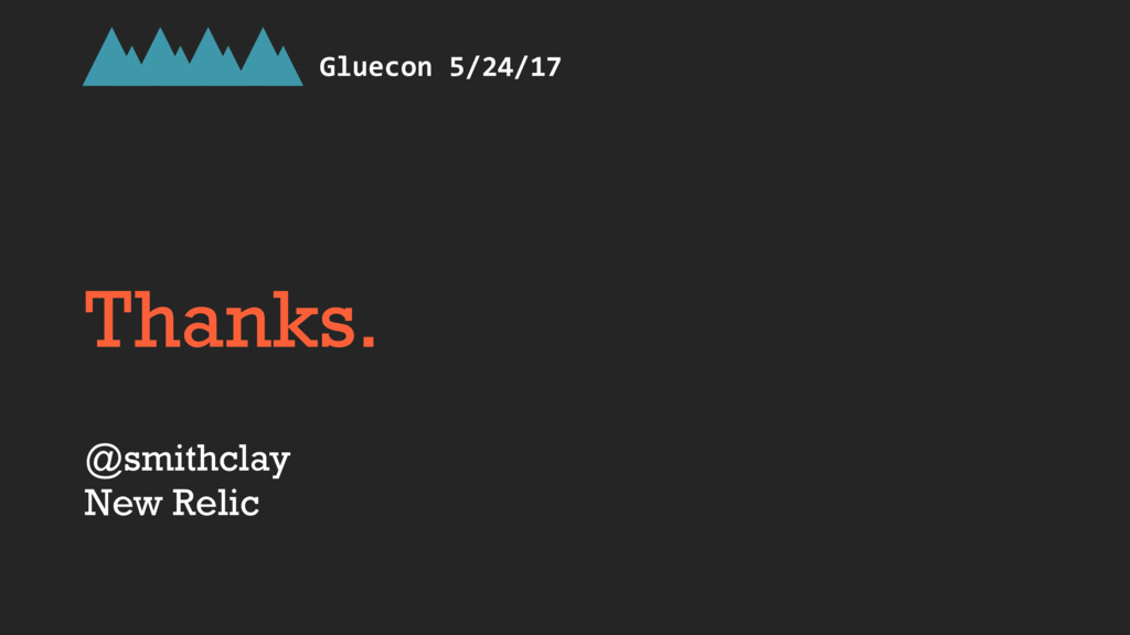 Thanks. @smithclay New Relic Gluecon 5/24/17