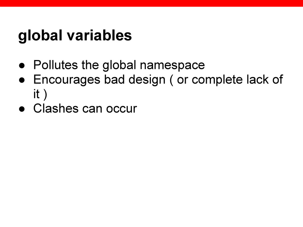 global variables ● Pollutes the global namespac...
