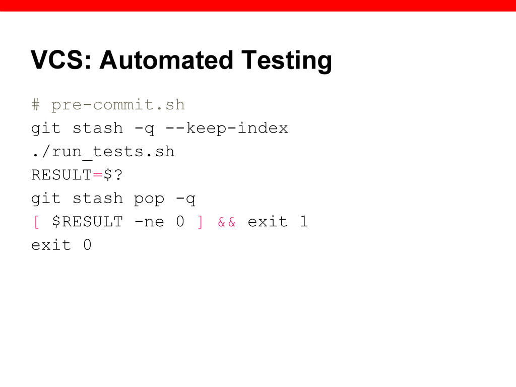 VCS: Automated Testing # pre-commit.sh git stas...