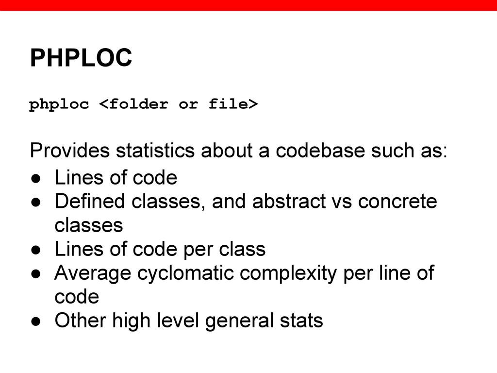 PHPLOC phploc <folder or file> Provides statist...