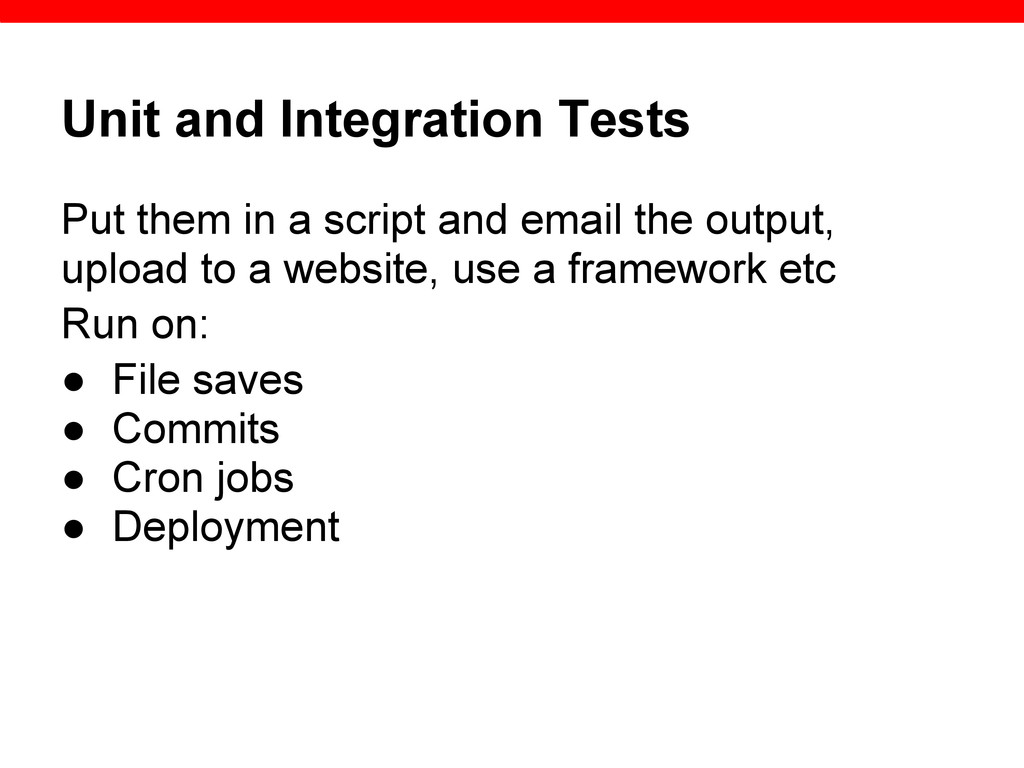 Unit and Integration Tests Put them in a script...