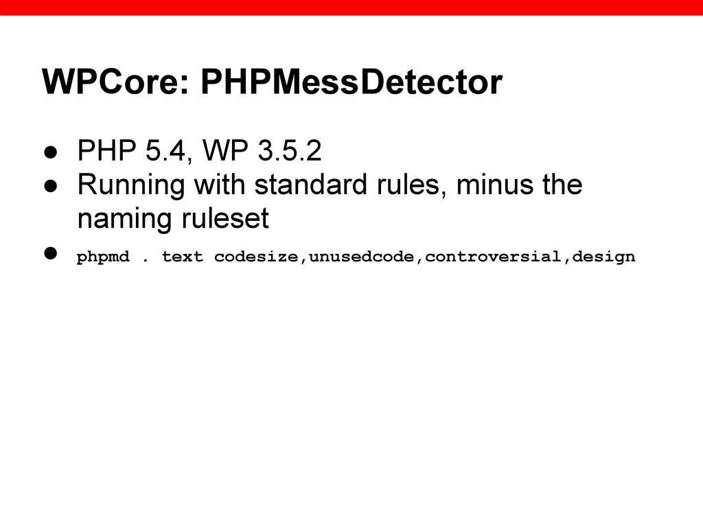 WPCore: PHPMessDetector ● PHP 5.4, WP 3.5.2 ● R...