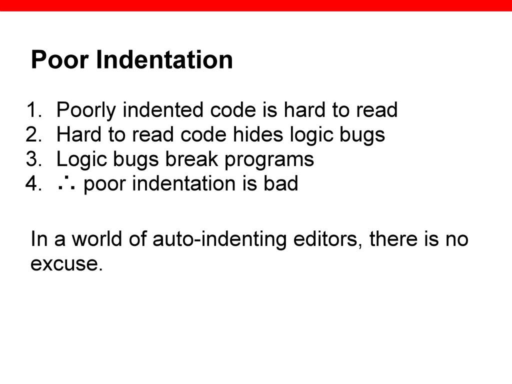 Poor Indentation 1. Poorly indented code is har...