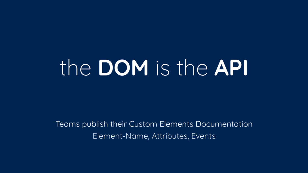 the DOM is the API Teams publish their Custom E...