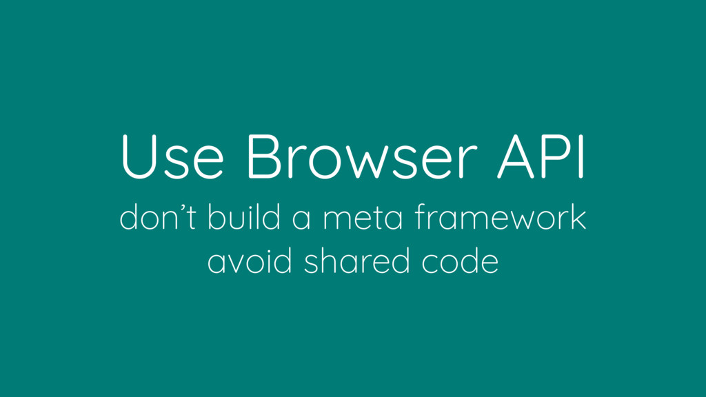 Use Browser API don't build a meta framework
