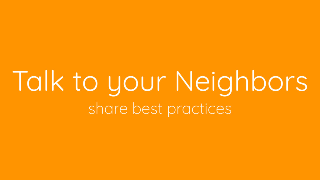 Talk to your Neighbors share best practices
