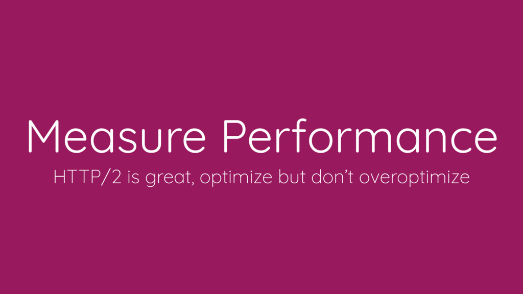 Measure Performance HTTP/2 is great, optimize b...