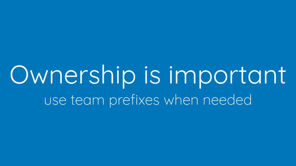Ownership is important use team prefixes when ne...