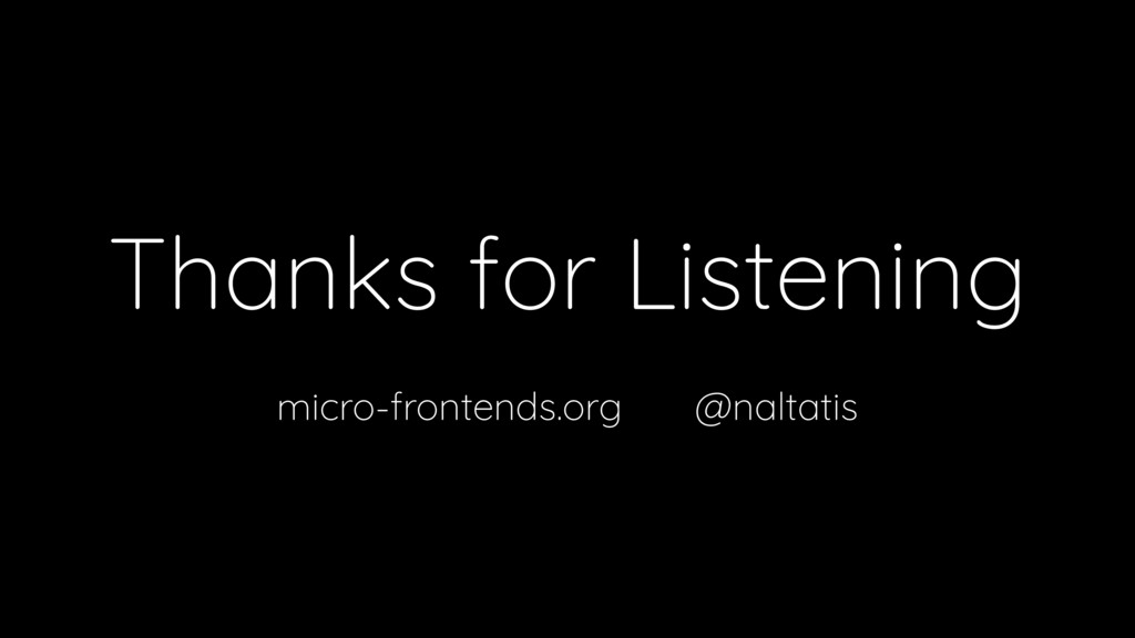 Thanks for Listening micro-frontends.org @nalta...