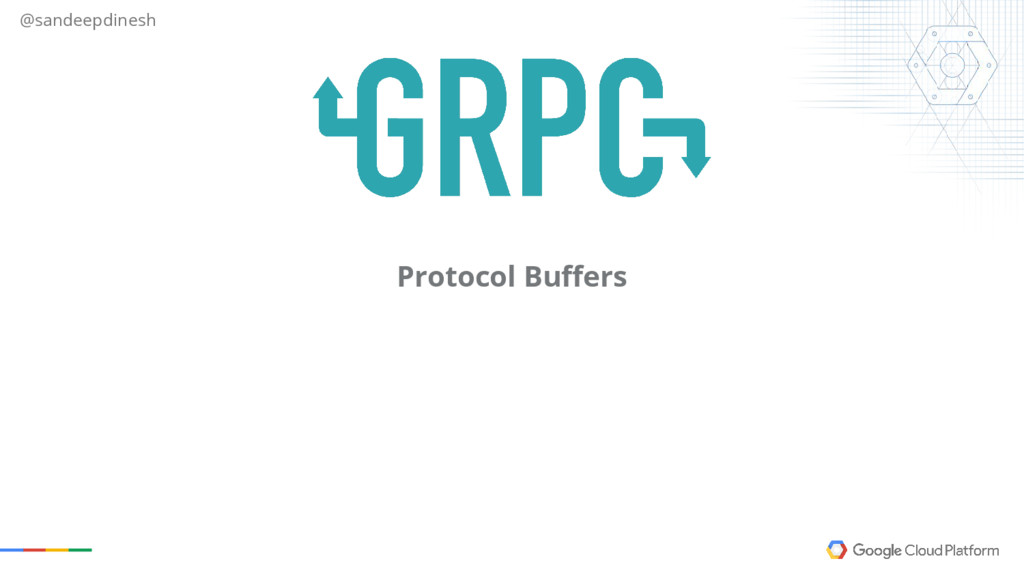 @sandeepdinesh Protocol Buffers