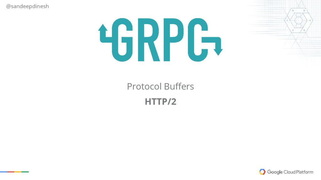 @sandeepdinesh Protocol Buffers HTTP/2