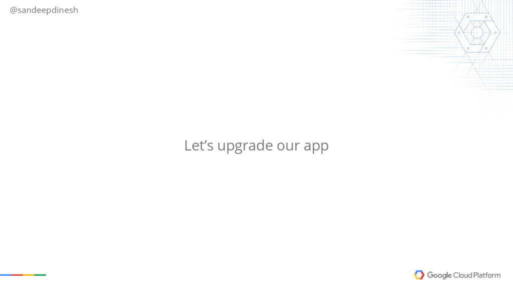 @sandeepdinesh Let's upgrade our app