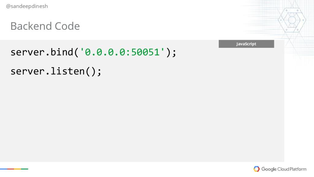 @sandeepdinesh JavaScript server.bind('0.0.0.0:...