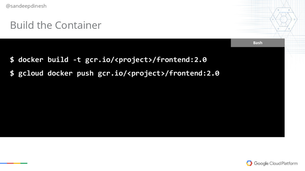 @sandeepdinesh Bash $ docker build -t gcr.io/<p...