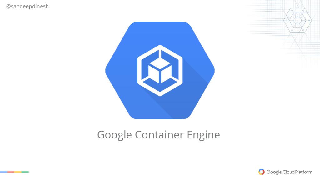 @sandeepdinesh Google Container Engine