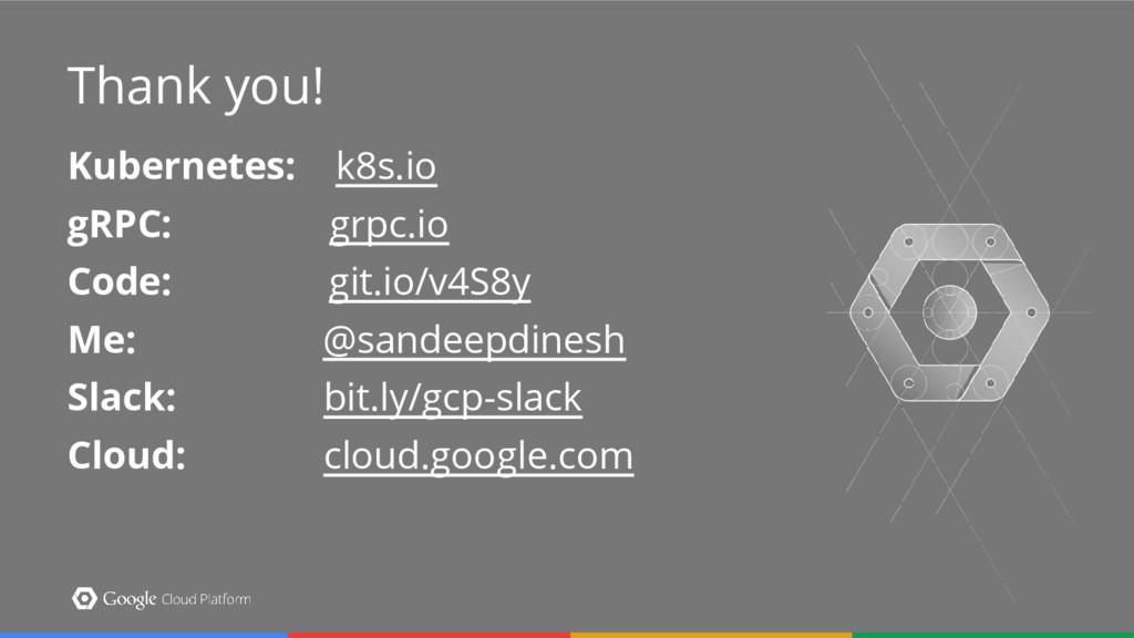 Thank you! Thank you! Kubernetes: k8s.io gRPC: ...