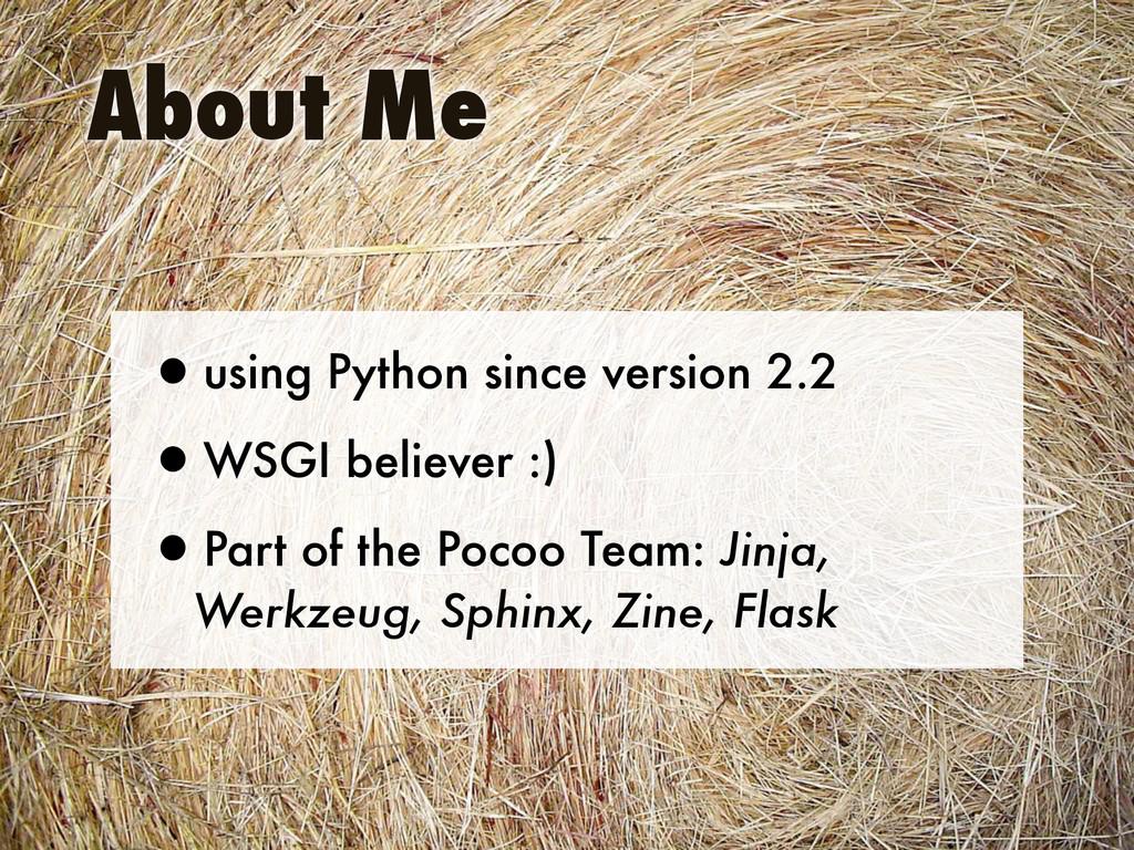 •using Python since version 2.2 •WSGI believer ...