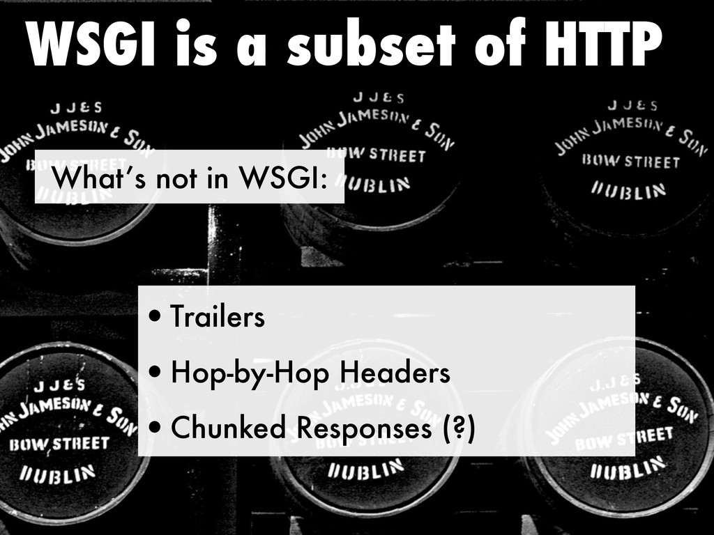 What's not in WSGI: WSGI is a subset of HTTP •T...