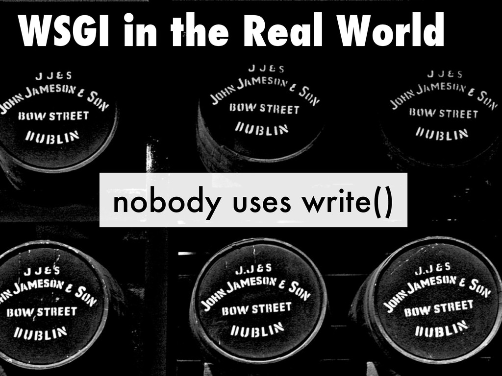 nobody uses write() WSGI in the Real World